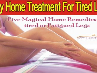 Five Magical Home Remedies For Tired Legs-Tips For Tired Legs